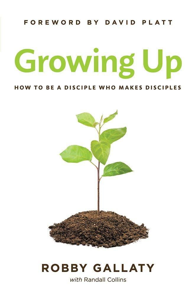 "Review of ""Growing Up: How to Be a Disciple Who Makes Disciples"" by Robby Gallaty"