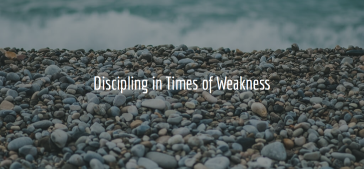 Discipling in Times of Weakness