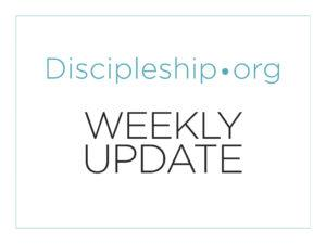 """Weekly Update: What Do We Mean by """"Disciple,"""" """"Disciple Making,"""" and """"Discipleship""""?"""