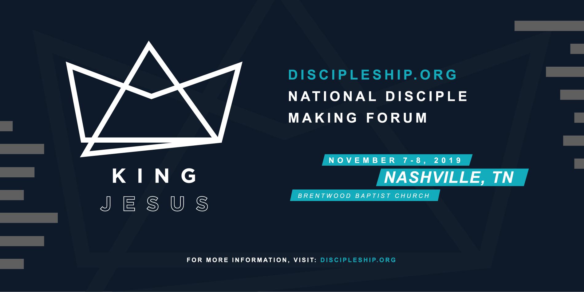 King Jesus | Nation Disciple Making Forum, November 7-8, 2019