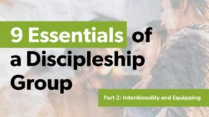 Essentials of a Discipleship Group: Intentionality and Equipping