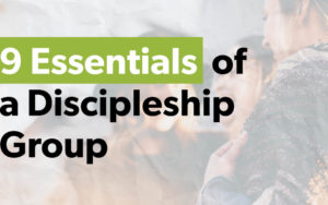 9 Essentials of a Discipleship Group – Part 1: Leadership
