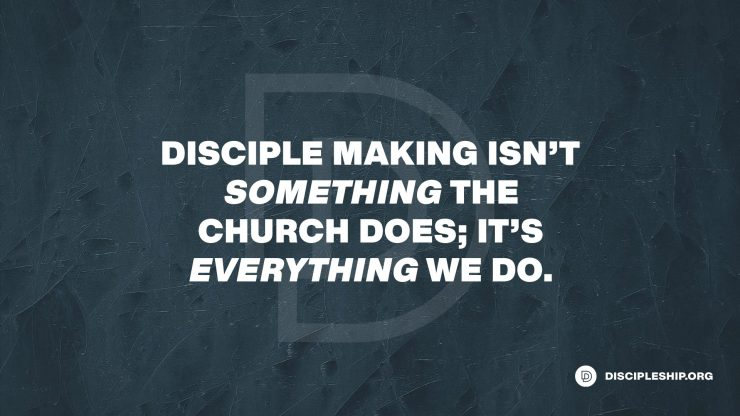 Disciple Making Is Everything the Church Does